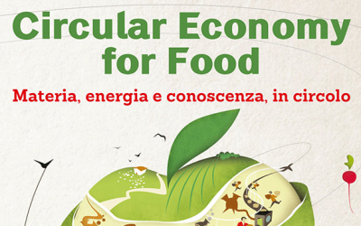 Circular Economy for Food | Materia, energia e conoscenza, in circolo